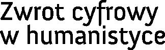 Ogólnopolska Konferencja Naukowa Zwrot cyfrowy w humanistyce Internet-Nowe media-Kultura 2.0